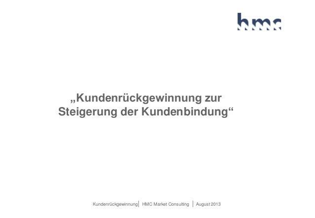 "Kundenrückgewinnung| HMC Market Consulting | August 2013 ""Kundenrückgewinnung zur Steigerung der Kundenbindung"""