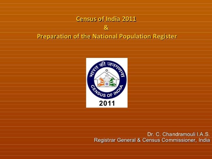 Census of India 2011  &  Preparation of the National Population Register Dr. C. Chandramouli I.A.S. Registrar General & Ce...