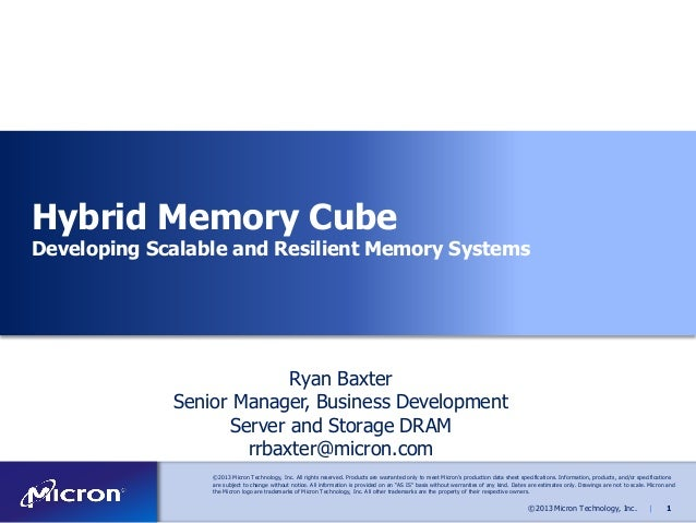 Hybrid Memory Cube  Developing Scalable and Resilient Memory Systems  Ryan Baxter Senior Manager, Business Development Ser...