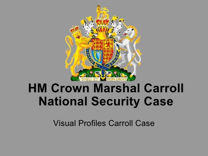 HM Crown Marshal Carroll National Security Case Visual Profiles Carroll Case
