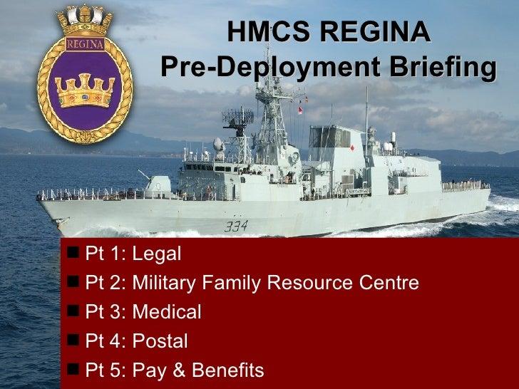 HMCS REGINA          Pre-Deployment Briefing Pt 1: Legal Pt 2: Military Family Resource Centre Pt 3: Medical Pt 4: Pos...