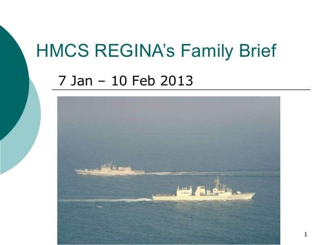 HMCS REGINA's Family Brief  7 Jan – 10 Feb 2013                             1