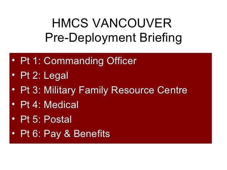 HMCS VANCOUVER  Pre-Deployment Briefing <ul><li>Pt 1: Commanding Officer </li></ul><ul><li>Pt 2: Legal </li></ul><ul><li>P...