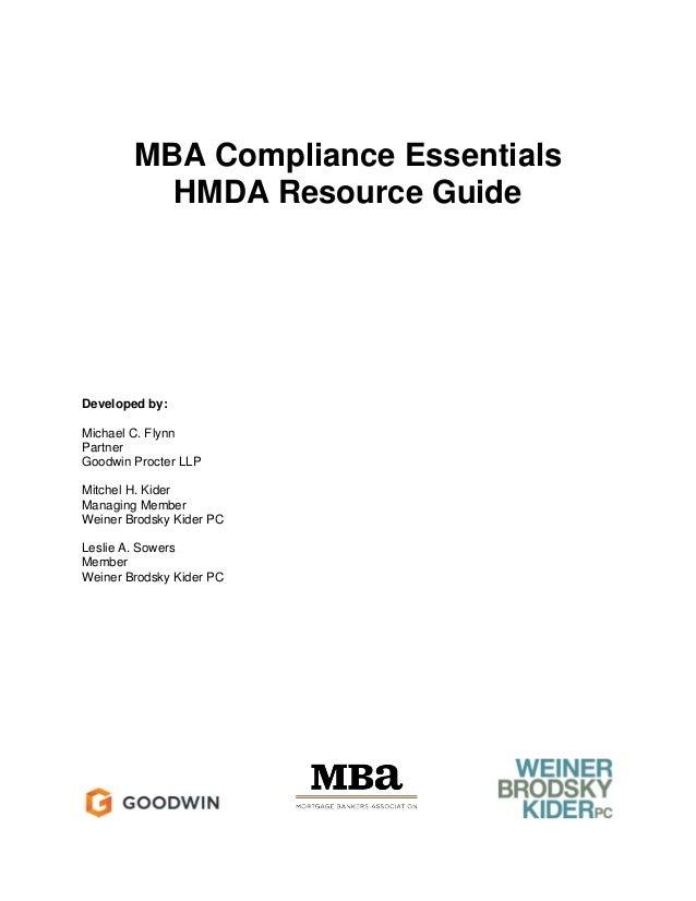 MBA Compliance Essentials HMDA Resource Guide Developed by: Michael C. Flynn Partner Goodwin Procter LLP Mitchel H. Kider ...