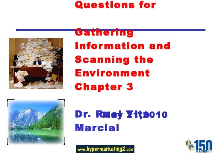TOP 10 Learning Questions for Gathering Information and Scanning the Environment Chapter 3  Dr. Roel Tito Marcial May 21,2...