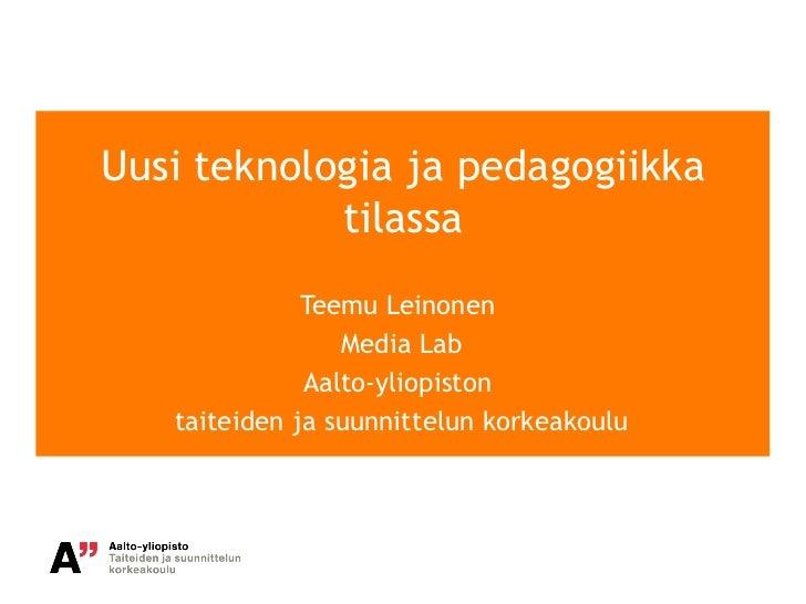 Uusi teknologia ja pedagogiikka            tilassa              Teemu Leinonen                 Media Lab              Aalt...