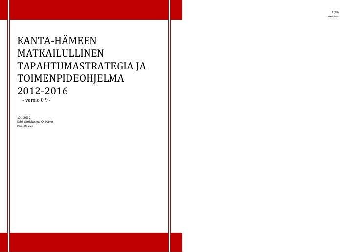 1 (38)                           - versio 0.9 -KANTA-HÄMEENMATKAILULLINENTAPAHTUMASTRATEGIA JATOIMENPIDEOHJELMA2012-2016  ...