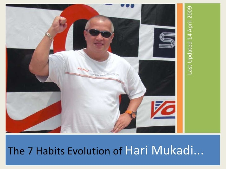 Last Updated 14 April 2009 The 7 Habits Evolution of Hari Mukadi...
