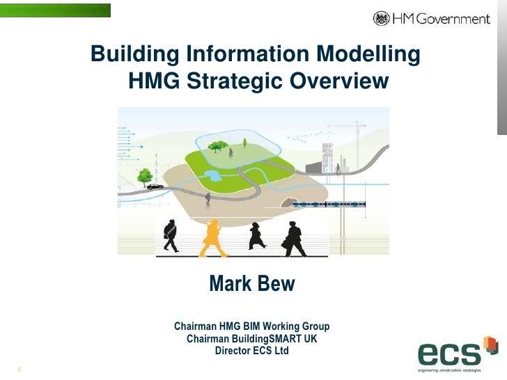 Building Information Modelling                         HMG Strategic Overview                                   Mark Bew  ...