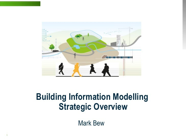 Building Information Modelling                            Strategic Overview                                 Mark Bew1 | W...