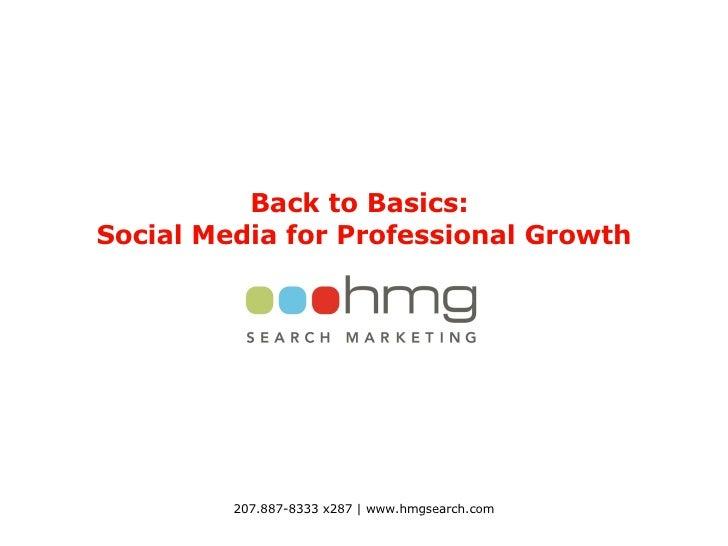 Back to Basics:  Social Media for Professional Growth 207.887-8333 x287 | www.hmgsearch.com