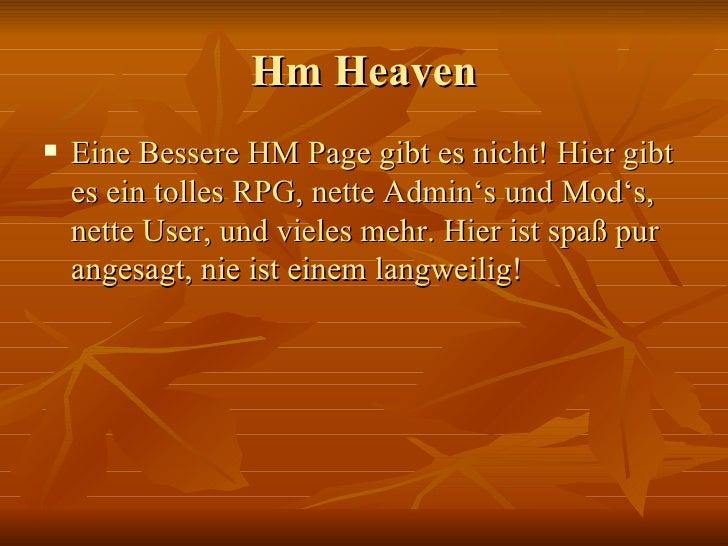 Hm Heaven    Eine Bessere HM Page gibt es nicht! Hier gibt     es ein tolles RPG, nette Admin's und Mod's,     nette User...