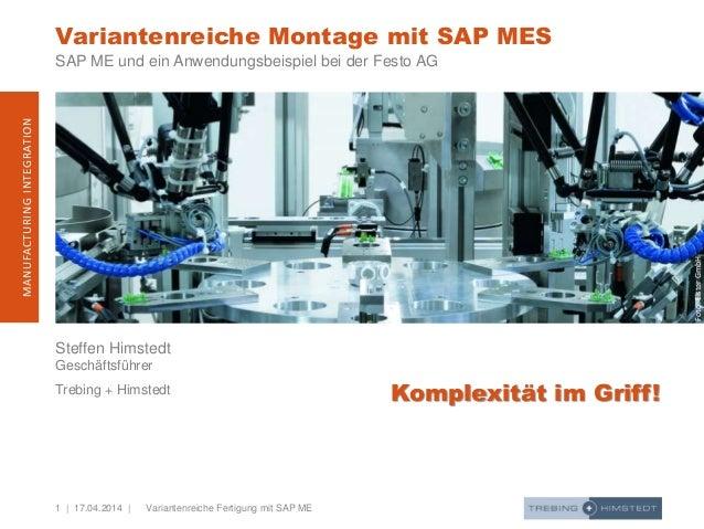 1 | 17.04.2014 | MANUFACTURINGINTEGRATION Variantenreiche Fertigung mit SAP ME Steffen Himstedt Geschäftsführer Trebing + ...