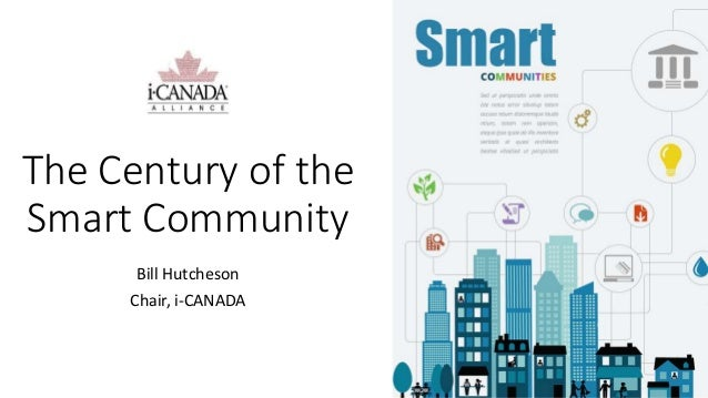 The Century of the Smart Community Bill Hutcheson Chair, i-CANADA