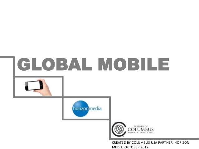 GLOBAL MOBILE        CREATED BY COLUMBUS USA PARTNER, HORIZON        MEDIA: OCTOBER 2012
