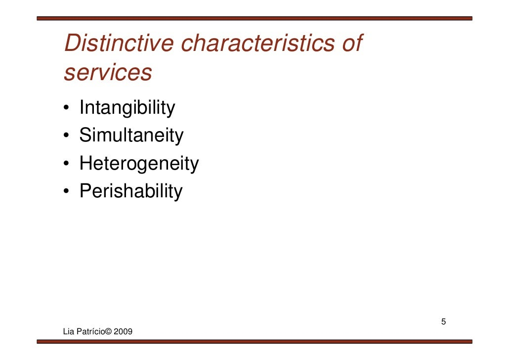 how is the distinctive characteristics of a service firm illustrated by village volvo Start studying marketing management topic 13  increasing customer expectations of what the firm will  the four distinctive service characteristics that .