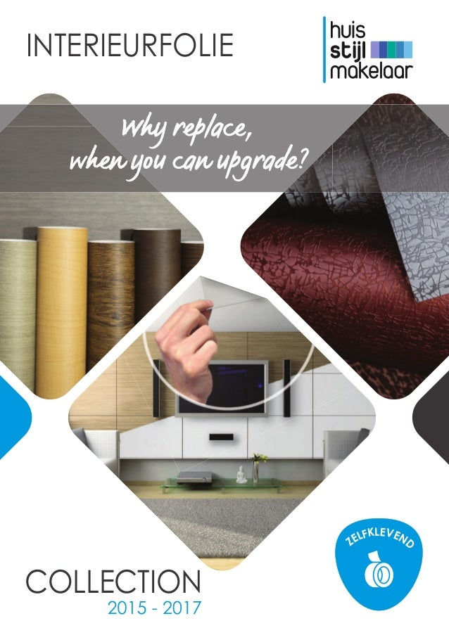 COLLECTION INTERIEURFOLIE Why replace, when you can upgrade? ZELFKLEVEND