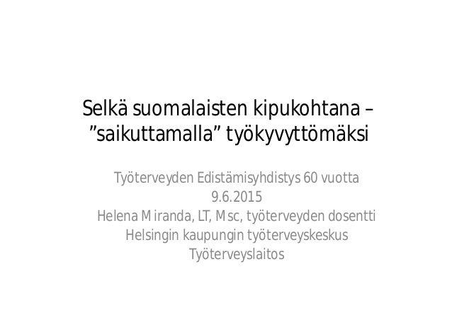 """Selkä suomalaisten kipukohtana – """"saikuttamalla"""" työkyvyttömäksi Työterveyden Edistämisyhdistys 60 vuotta 9.6.2015 Helena ..."""