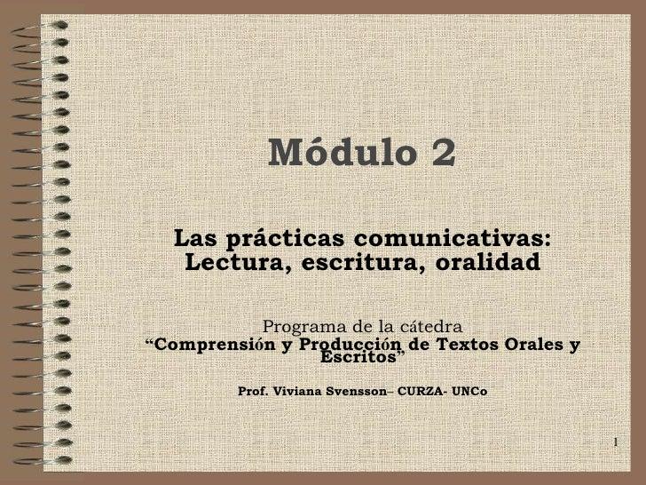 """Módulo 2    Las prácticas comunicativas:    Lectura, escritura, oralidad             Programa de la cátedra """"Comprensión y..."""