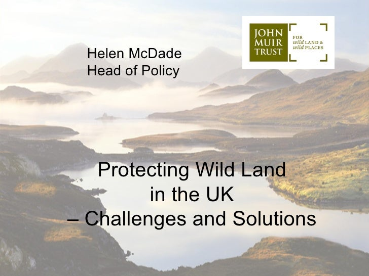 Helen McDade  Head of Policy   Protecting Wild Land         in the UK– Challenges and Solutions
