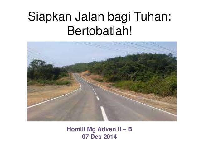 Siapkan Jalan bagi Tuhan:  Bertobatlah!  Homili Mg Adven II – B  07 Des 2014