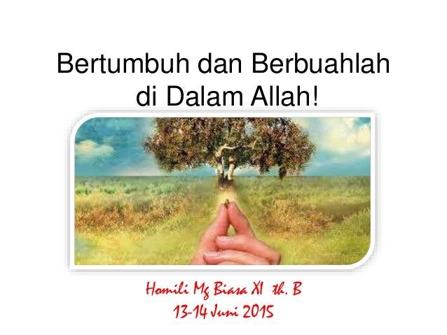 Bertumbuh dan Berbuahlah di Dalam Allah! Homili Mg Biasa XI th. B 13-14 Juni 2015