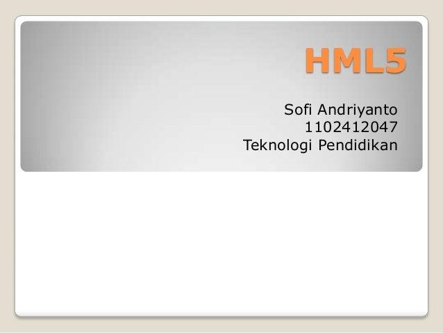 HML5 Sofi Andriyanto 1102412047 Teknologi Pendidikan
