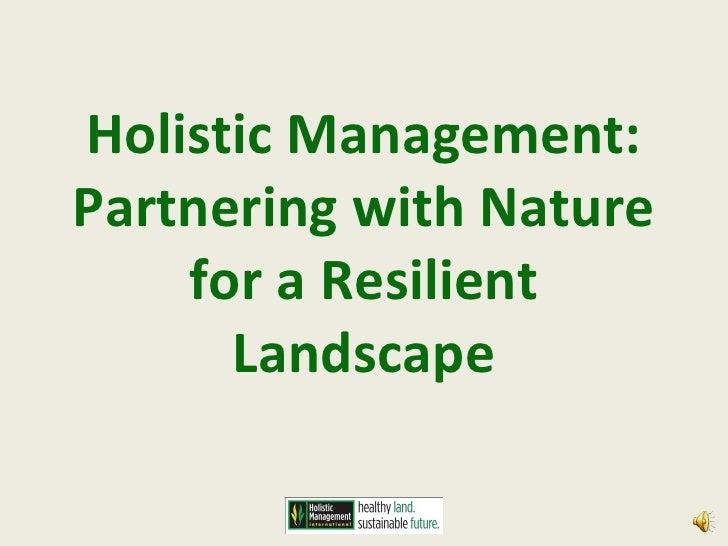 Holistic Management:Partnering with Nature    for a Resilient      Landscape