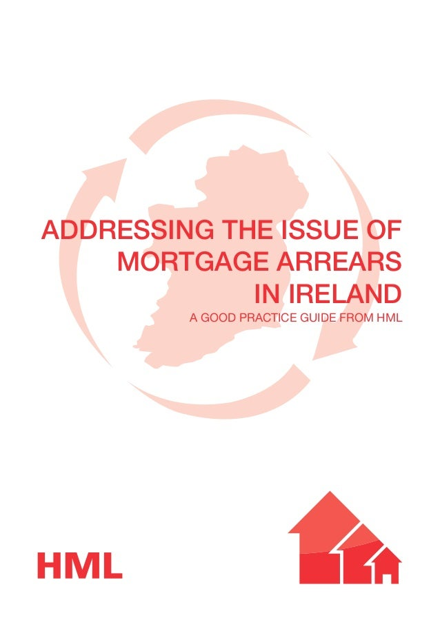 ADDRESSING THE ISSUE OF MORTGAGE ARREARS IN IRELAND a good practice guide from HML