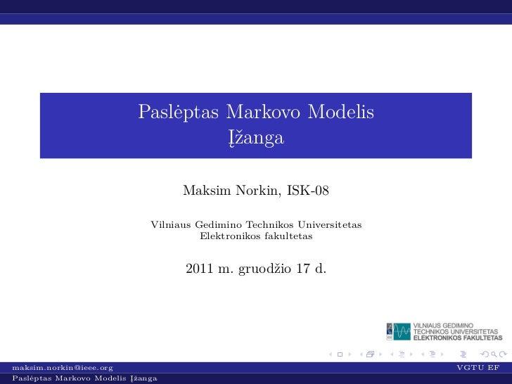 Paslėptas Markovo Modelis                                     Įžanga                                    Maksim Norkin, ISK...