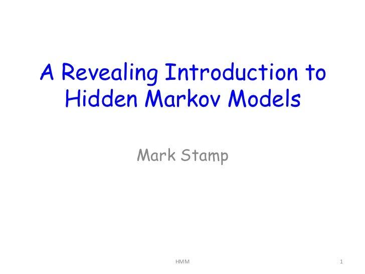 A Revealing Introduction to  Hidden Markov Models         Mark Stamp             HMM              1