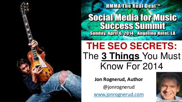 THE SEO SECRETS: The 3 Things You Must Know For 2014 Jon Rognerud, Author @jonrognerud www.jonrognerud.com