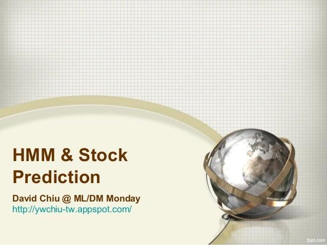 HMM & StockPredictionDavid Chiu @ ML/DM Mondayhttp://ywchiu-tw.appspot.com/