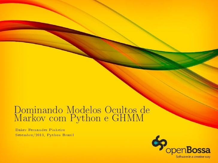 Dominando Modelos Ocultos deMarkov com Python e GHMMDaker Fernandes PinheiroSetembro/2011, Python Brasil