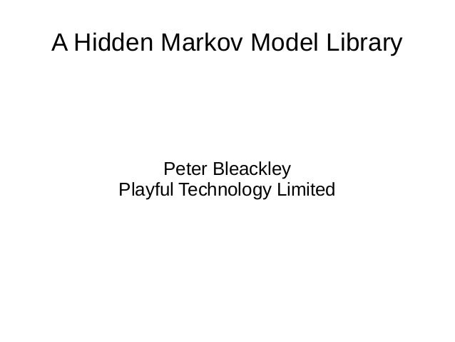A Hidden Markov Model Library Peter Bleackley Playful Technology Limited