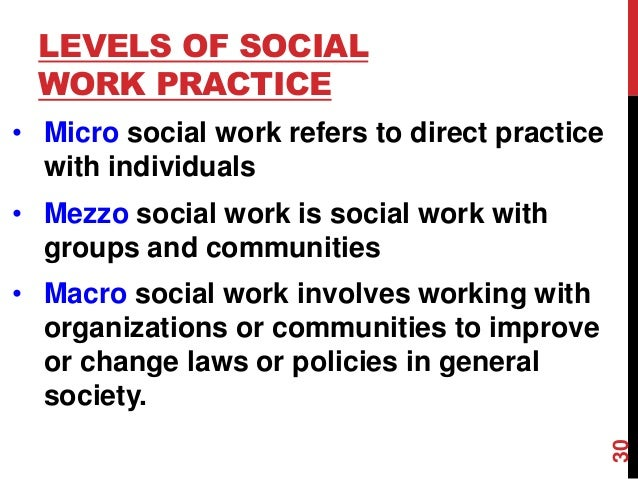 macro mezzo social work Macro-level social work is large-scale social work that focuses on groups, communities, large organizations and society as a whole in general, macro level social.