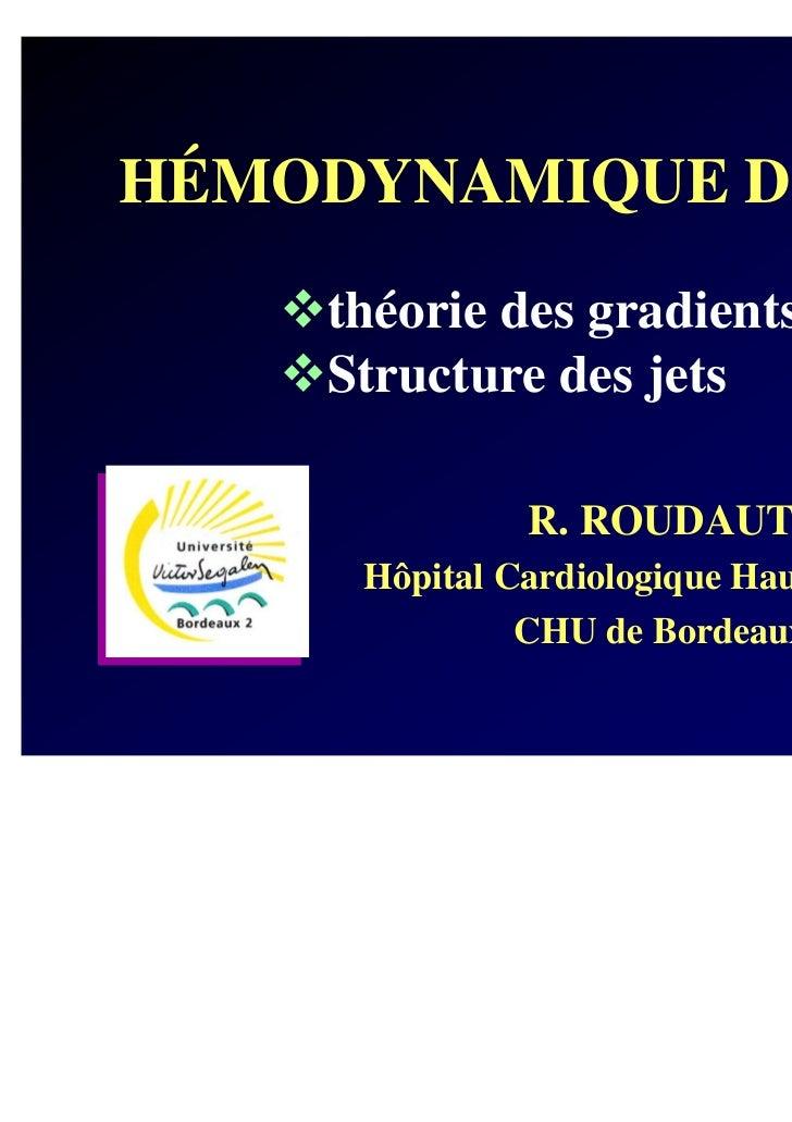 HÉMODYNAMIQUE DOPPLER    théorie des gradients    Structure des jets              R. ROUDAUT     Hôpital Cardiologique Hau...