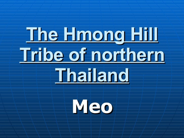 The Hmong Hill Tribe of northern Thailand Meo