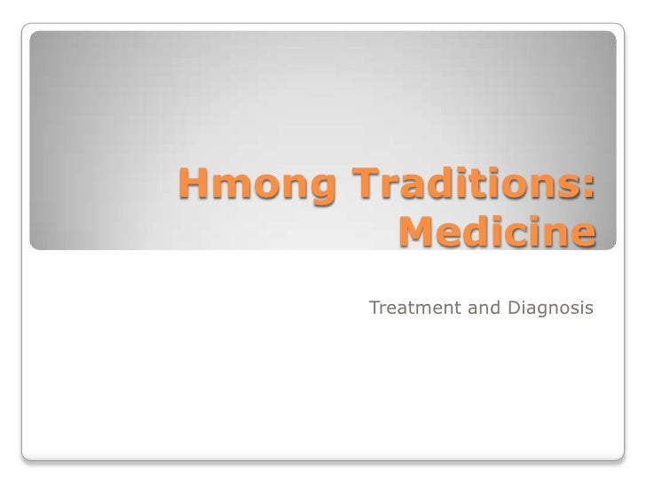 Hmong Traditions:Medicine<br />Treatment and Diagnosis<br />