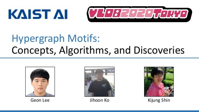 Hypergraph Motifs: Concepts, Algorithms, and Discoveries Kijung ShinJihoon KoGeon Lee