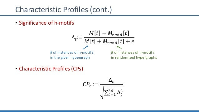 Characteristic Profiles (cont.) • Significance of h-motifs ∆0≔ 𝑀 𝑡 − 𝑀5678 𝑡 𝑀 𝑡 + 𝑀5678 𝑡 + 𝜖 • Characteristic Profiles (...
