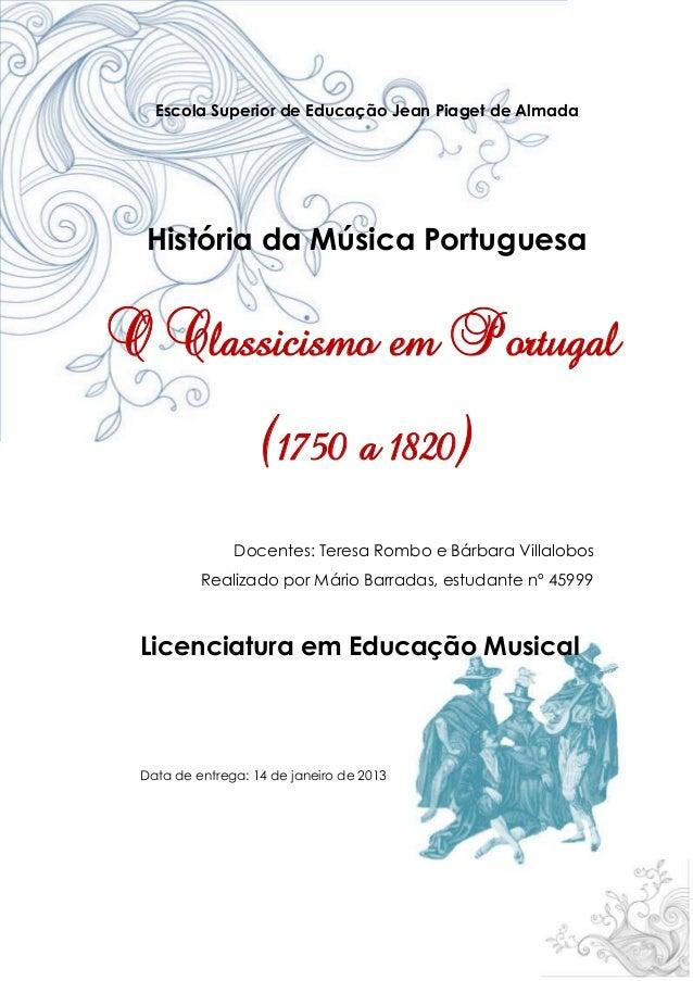 O Classicismo na Musica Portuguesa   Escola Superior de Educação Jean Piaget de Almada História da Música PortuguesaO Clas...