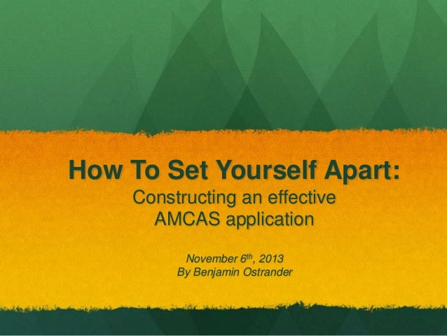 How To Set Yourself Apart: Constructing an effective AMCAS application November 6th, 2013 By Benjamin Ostrander