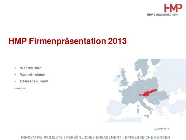 HMP Firmenpräsentation 2013 © HMP 2013  Wer wir sind  Was wir bieten  Referenzkunden © HMP 2013
