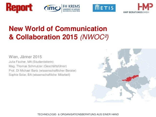 TECHNOLOGIE- & ORGANISATIONSBERATUNG AUS EINER HAND New World of Communication & Collaboration 2015 (NWOC²) Wien, Jänner 2...