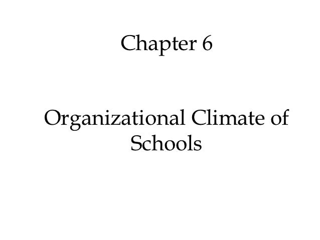 Chapter 6Organizational Climate of        Schools