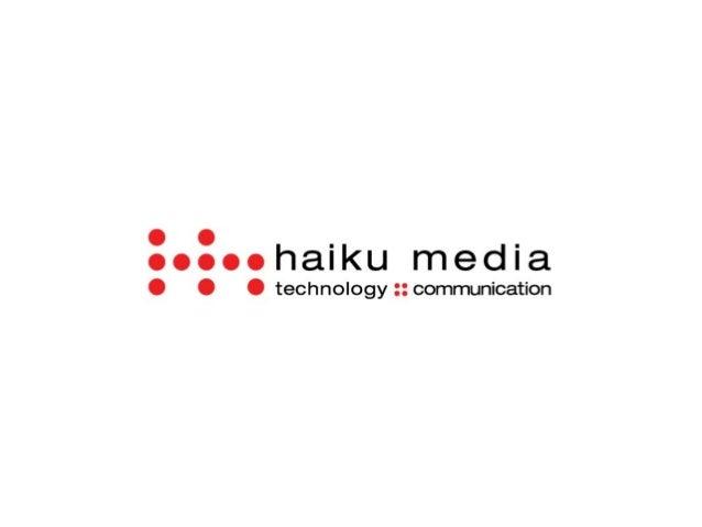 Quiénes somos  Haiku Media es una agencia multidisciplinar focalizada en la creación y realización de  proyectos de Market...