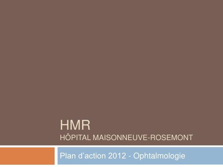 HMRHÔPITAL MAISONNEUVE-ROSEMONTPlan d'action 2012 - Ophtalmologie