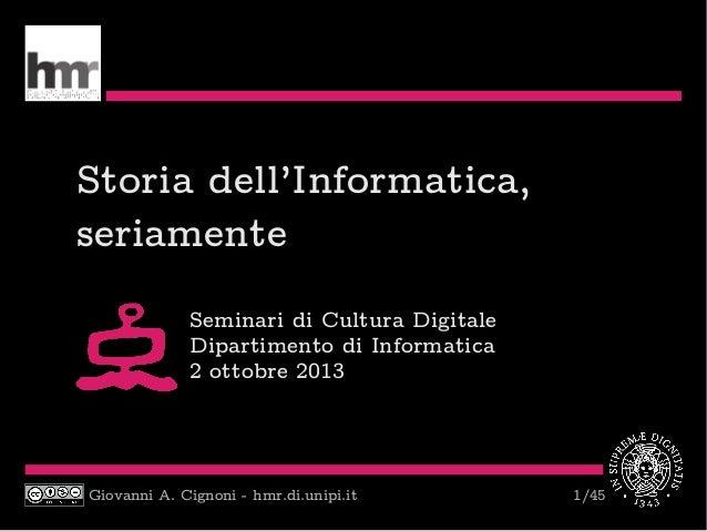 Giovanni A. Cignoni - hmr.di.unipi.it 1/45 Storia dell'Informatica, seriamente Seminari di Cultura Digitale Dipartimento d...