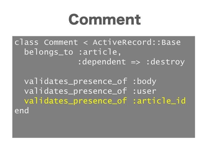 TIPS• 実験はコンソールで --sandboxオプ  ションをつけて> ruby script/console --sandbox
